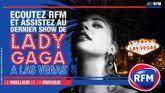 Lady Gaga : Ecoutez RFM et assistez à son dernier show à Las Vegas !