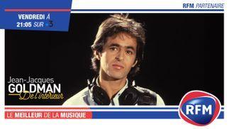 RFM Partenaire de l'émission «Jean-Jacques Goldman de l'interieur»